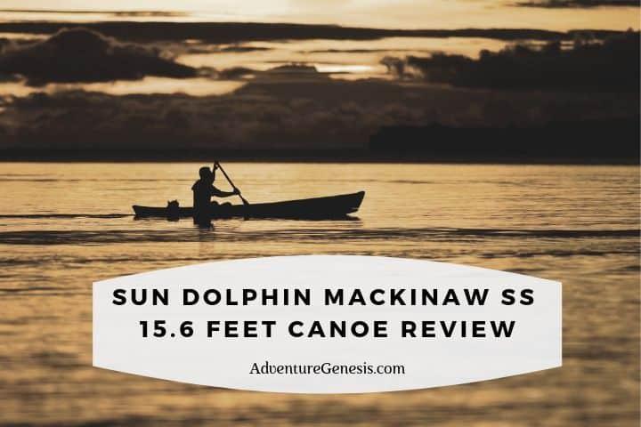 Sun Dolphin Mackinaw SS 15.6-Foot Canoe Review