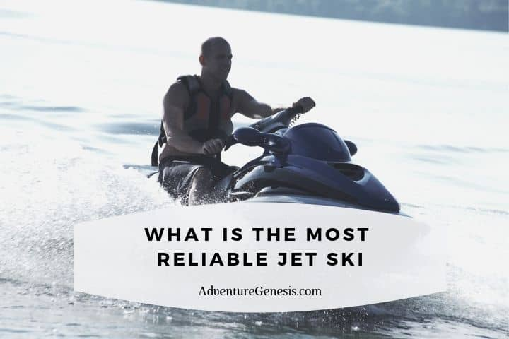 What is the most reliable jet ski