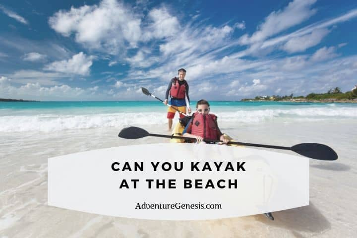 Can You Kayak at the Beach