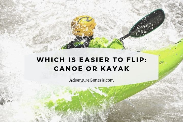 which is easier to flip canoe kayak
