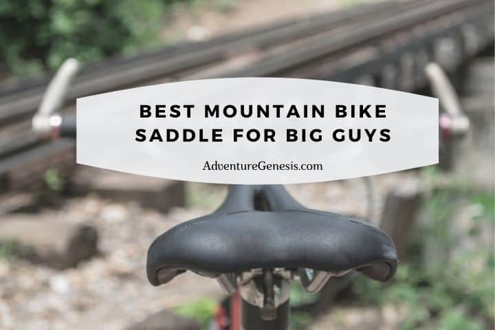 Best Mountain Bike Saddle for Big Guys