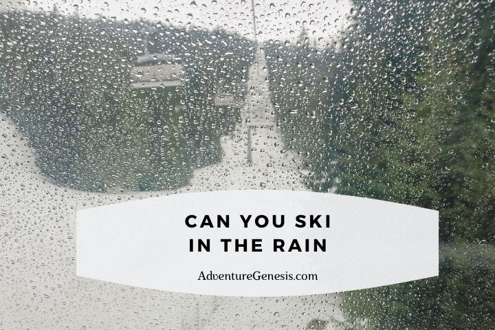 Can You Ski in the Rain