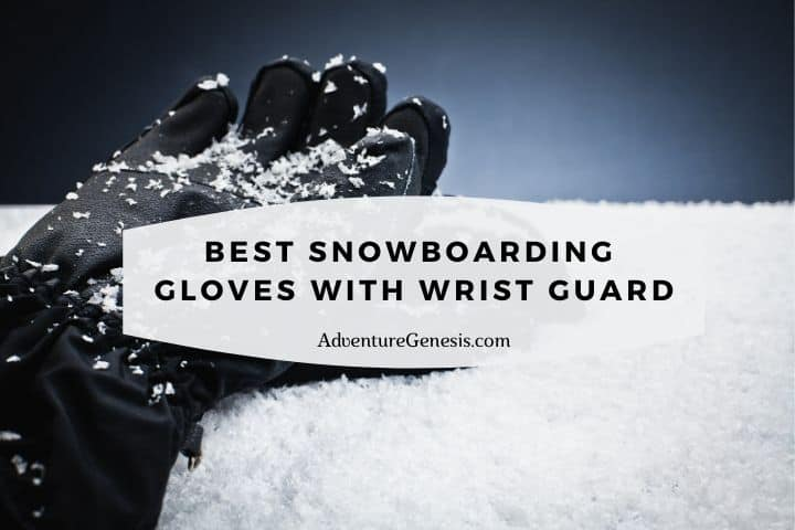 Best Snowboard Gloves with Wrist Guards