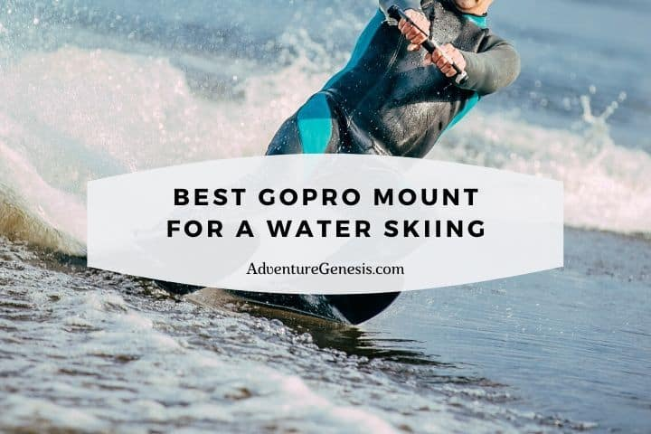 Best GoPro Mount for Water Skiing